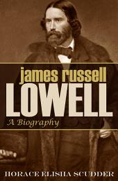 James Russell Lowell: A Biography (Abridged, Annotated)