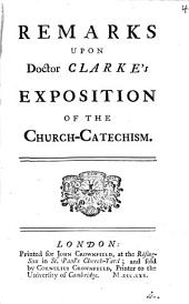 Remarks Upon Doctor Clarke's Exposition of the Church-catechism