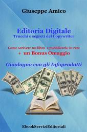"""Editoria Digitale – Trucchi e Segreti del Copywriter – Come scrivere un libro e pubblicarlo in rete + Bonus Omaggio """"Guadagna con gli Infoprodotti"""""""