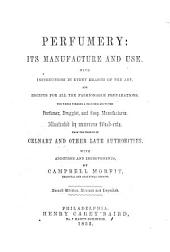 Perfumery, Its Manufacture and Use: With Instructions in Every Branch of the Art, and Recipes for All the Fashionable Preparations : the Whole Forming a Valuable Aid to the Perfumer, Druggist, and Soap Manufacturer