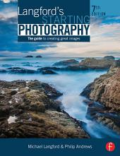 Langford's Starting Photography: The Guide to Creating Great Images, Edition 7