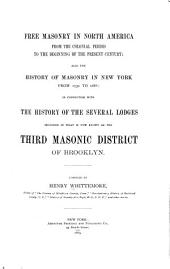 Free Masonry in North America from the Colonial Period to the Beginning of the Present Century: Also the History of Masonry in New York from 1730 to 1888 in Connection with the History of the Several Lodges Included in what is Now Known as the Third Masonic District of Brooklyn