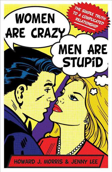 Download Women Are Crazy  Men Are Stupid Book