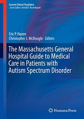 The Massachusetts General Hospital Guide to Medical Care in Patients with Autism Spectrum Disorder