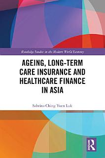 Ageing  Long term Care Insurance and Healthcare Finance in Asia Book