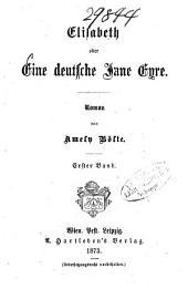 Elisabeth oder Eine deutsche Jane Eyre: Roman von Amely Bölte, Band 1
