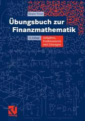 Übungsbuch zur Finanzmathematik: Aufgaben, Testklausuren und Lösungen, Ausgabe 5