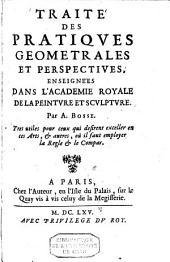 Traité des pratiques géométrales et perspectives enseignées dans l'Académie royale de la peinture et sculpture....