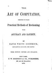 The Art of Computation, Designed to Teach Practical Methods of Reckoning, with Accuracy and Rapidity