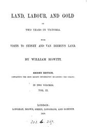 Land, Labour, and Gold; Or, Two Years in Victoria: With Visits to Sydney and Van Diemen's Land, Volume 2