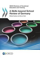 OECD Reviews of Vocational Education and Training A Skills beyond School Review of Germany