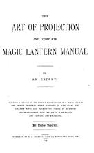 The Art of Projection and Complete Magic Lantern Manual PDF