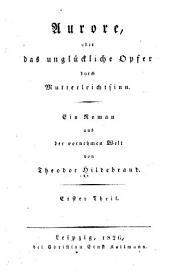 Aurore; oder, Das unglückliche opfer durch mutterleichtsinn: ein roman aus der vornehmen welt ...