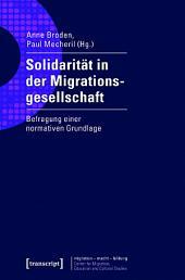 Solidarität in der Migrationsgesellschaft: Befragung einer normativen Grundlage