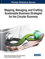 Mapping  Managing  and Crafting Sustainable Business Strategies for the Circular Economy PDF