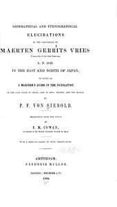 Geographical and Ethnographical Elucidations to the Discoveries of Maerten Gerrits Vries: Commander of the Flute Castricum, A.D. 1643. In the East and North of Japan; to Serve as a Mariner's Guide in the Navigation of the East Coast of Japan, and to Jezo, Krafto, and the Kurils