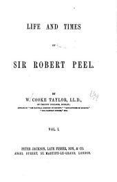 Life and Times of Sir Robert Peel: Volume 1