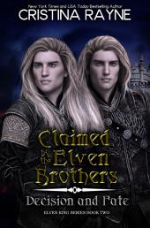Claimed by the Elven Brothers: Decision and Fate (Elven King Series Book Two)