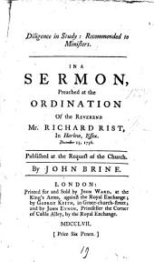 Diligence in Study: Recommended to Ministers. In a Sermon, Preached at the Ordination of the Reverend Mr. Richard Rist, in Harlow, Essex. December 15, 1756. ... By John Brine, Volume 19