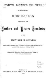 Statutes, Documents and Papers Bearing on the Discussion Respecting the Northern and Western Boundaries of the Province of Ontario, Including the Principal Evidence Supposed to be Either for Or Against the Claims of the Province
