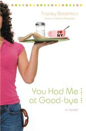 You Had Me at Good-bye: A Novel