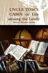 UNCLE TOM  S CABIN or Life among the Lowly Book