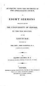 An Inquiry Into the Doctrines of the Anglo-Saxon Church: In Eight Sermons Preached Before the University of Oxford, in the Year MDCCCXXX., at the Lecture Founded by the Rev. John Bampton ...