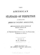 The American Standard of Perfection: Illustrated, a Complete Description of All Recognized Varieties of Fowls