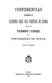 Conferencias celebradas na Academia real das sciencias de Lisboa ácerca dos descobrimentos e colonisações dos Portuguezes na Africa: (1877-1880). [1.]-4 conferencia
