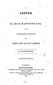 A letter to m. Jean-Baptiste Say, on the comparative expense of free and slave labour: Volume 6