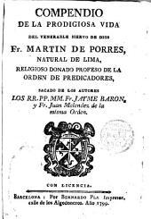 Compendio de la Prodigiosa vida del Ven Siervo de Dios, Fr. Martín de Porres... de la Orden de Predicadores