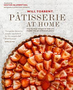 P  tisserie at Home  Step by step recipes to help you master the art of French pastry Book