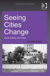 Seeing Cities Change: Local Culture and Class