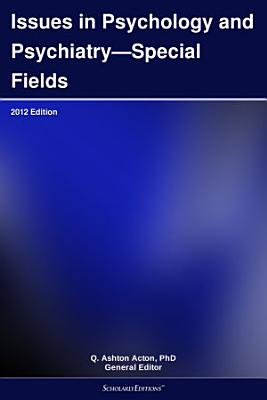 Issues in Psychology and Psychiatry   Special Fields  2012 Edition PDF