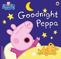 Peppa Pig Goodnight Peppa Book PDF