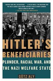 Hitler's Beneficiaries: Plunder, Racial War, and the Nazi Welfare State