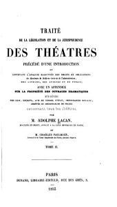 Traité de la législation et de la jurisprudence des théatres: avec un appendice sur la propriété des ouvrages dramatiques, Volume2