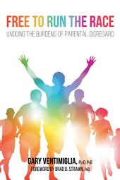 Free to Run the Race: Undoing the Burdens of Parental Disregard