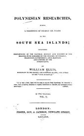 Polynesian Researches, During a Residence of Nearly Six Years in the South Sea Islands, Including Descriptions of the Natural History and Scenery of the Islands, with Remarks on the History, Mythology, Traditions, Government, Arts, Manners, and Customs of the Inhabitants: Volume 2