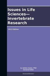 Issues in Life Sciences—Invertebrate Research: 2013 Edition