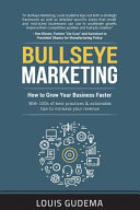 Bullseye Marketing  How to Grow Your Business Faster