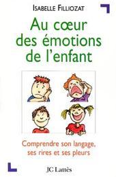 Au coeur des émotions de l'enfant: Comprendre son langage, ses rires et ses pleurs