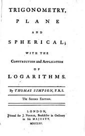 Trigonometry, Plane and Spherical: With the Construction and Application of Logarithms