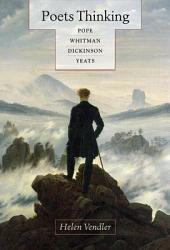 Poets Thinking: Pope, Whitman, Dickinson, Yeats