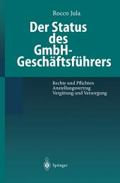 Der Status des GmbH-Geschäftsführers: Rechte und Pflichten Anstellungsvertrag Vergütung und Versorgung