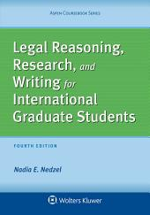 Legal Reasoning, Research, and Writing for International Graduate Students: Edition 4