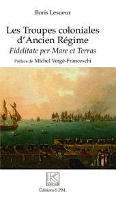 Les troupes coloniales d'Ancien Régime: Fidelitate per Mare et Terras - Kronos N° 82