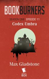 Bookburners: Codex Umbra: (Episode 11)