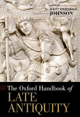The Oxford Handbook of Late Antiquity PDF