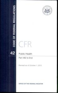 Code of Federal Regulations  Title 42  Public Health  PT  482 End  Revised as of October 1  2012 PDF